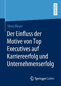 Cover Der Einfluss der Motive von Top Executives auf Karriereerfolg und Unternehmenserfolg