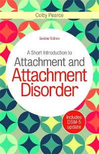 Cover A Short Introduction to Attachment and Attachment Disorder, Second Edition