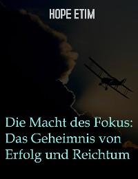 Cover Die Macht Des Fokus: Das Geheimnis Von Erfolg Und Reichtum
