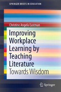 Cover Improving Workplace Learning by Teaching Literature