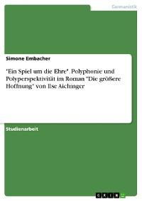 """Cover """"Ein Spiel um die Ehre"""". Polyphonie und Polyperspektivität im Roman """"Die größere Hoffnung"""" von Ilse Aichinger"""