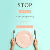 Cover STOP Overeating, Beating Binge Eating And Other Eating Disorders
