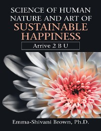 Cover Science of Human Nature and Art of Sustainable Happiness: Arrive 2 B U