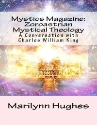 Cover Mystics Magazine: Zoroastrian Mystical Theology, A Conversation with Charles William King