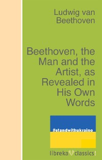Cover Beethoven, the Man and the Artist, as Revealed in His Own Words