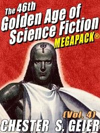 Cover The 46th Golden Age of Science Fiction MEGAPACK®: Chester S. Geier (Vol. 4)
