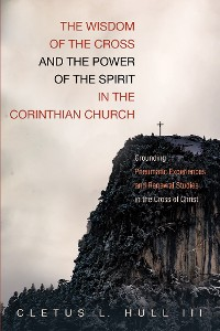 Cover The Wisdom of the Cross and the Power of the Spirit in the Corinthian Church