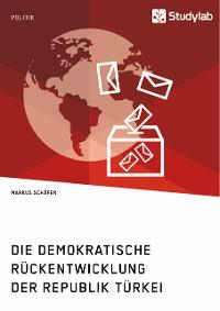 Cover Die demokratische Rückentwicklung der Republik Türkei