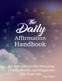Cover The Daily Affirmation Handbook - 365 Affirmation for Attracting Health, Wealth, and Happiness Into Your Life