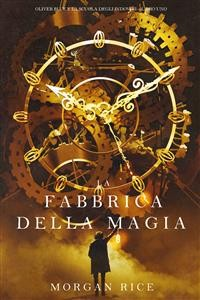 Cover La Fabbrica della Magia (Oliver Blue e la Scuola degli Indovini—Libro Uno)