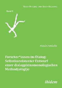 Cover Forscher*innen im Dialog: Selbstkonsistenter Entwurf einer dialogphänomenologischen Method(ologi)e