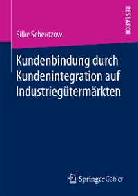 Cover Kundenbindung durch Kundenintegration auf Industriegütermärkten