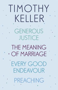 Cover Timothy Keller: Generous Justice, The Meaning of Marriage, Every Good Endeavour, Preaching