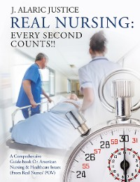 Cover Real Nursing: Every Second Counts!!: A Comprehensive Guide-book on American Nursing & Healthcare Issues (From Real Nurses' POV)