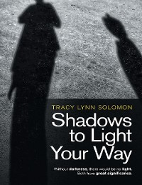 Cover Shadows to Light Your Way: Without Darkness, There Would Be No Light. Both Have Great Significance.