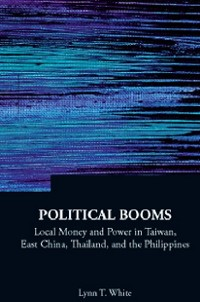 Cover Political Booms: Local Money And Power In Taiwan, East China, Thailand, And The Philippines