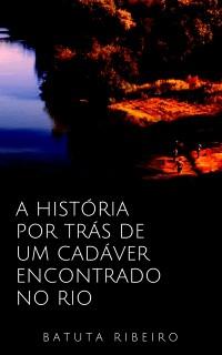 Cover historia por tras de um cadaver encontrado em um rio