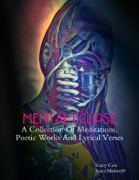 Cover Mental Eclipse: A Collection of Meditations, Poetic Works, and Lyrical Verses