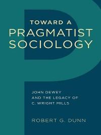 Cover Toward a Pragmatist Sociology