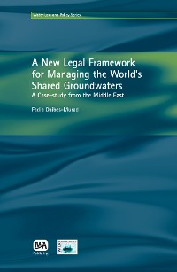 Cover A New Legal Framework for Managing the World's Shared Groundwaters