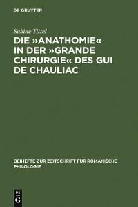 Cover Die »Anathomie« in der »Grande Chirurgie« des Gui de Chauliac