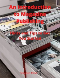 Cover An Introduction to Magazine Publishing: Hints and Tips to Get You Started