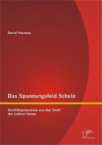 Cover Das Spannungsfeld Schule: Konfliktpotenziale aus der Sicht der Lehrer/innen