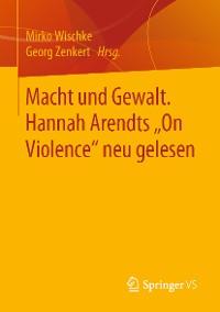 """Cover Macht und Gewalt. Hannah Arendts """"On Violence"""" neu gelesen"""
