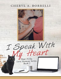 Cover I Speak With My Heart: Dear Nicky, Love Mommy Series, Book 2
