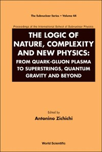 Cover Logic Of Nature, Complexity And New Physics, The: From Quark-gluon Plasma To Superstrings, Quantum Gravity And Beyond - Proceedings Of The International School Of Subnuclear Physics