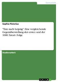 """Cover """"Taxi nach Leipzig"""". Eine vergleichende Gegenüberstellung der ersten und der 1000. Tatort- Folge"""