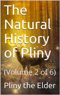 Cover The Natural History of Pliny — Volume 2 of 6
