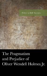 Cover The Pragmatism and Prejudice of Oliver Wendell Holmes Jr.