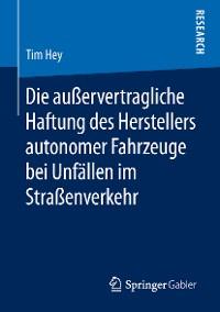 Cover Die außervertragliche Haftung des Herstellers autonomer Fahrzeuge bei Unfällen im Straßenverkehr
