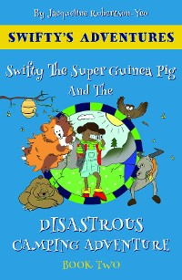 Cover Swifty The Super Guinea Pig And The Disastrous Camping Adventure