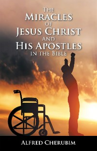 Cover The Miracles of Jesus Christ and His Apostles in the Bible