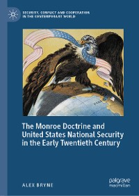 Cover The Monroe Doctrine and United States National Security in the Early Twentieth Century