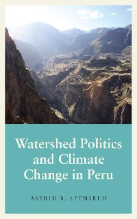 Cover Watershed Politics and Climate Change in Peru