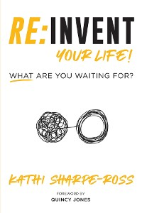 Cover REINVENT YOUR LIFE! WHAT ARE YOU WAITING FOR?