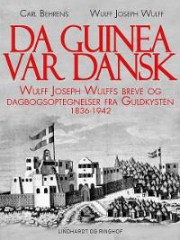 Cover Da Guinea var dansk. Wulff Joseph Wulffs breve og dagbogsoptegnelser fra Guldkysten. 1836-1942