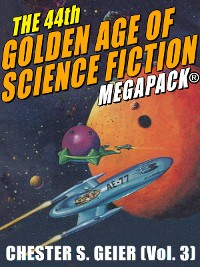 Cover The 44th Golden Age of Science Fiction MEGAPACK®: Chester S. Geier (Vol. 3)
