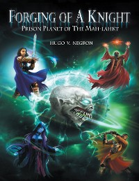 Cover Forging of a Knight: Prison Planet of the Mah Lahkt