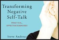 Cover Transforming Negative Self-Talk: Practical, Effective Exercises