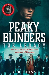 Cover Peaky Blinders: The Legacy - The real story of Britain's most notorious 1920s gangs