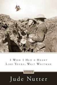 Cover I Wish I Had a Heart Like Yours, Walt Whitman