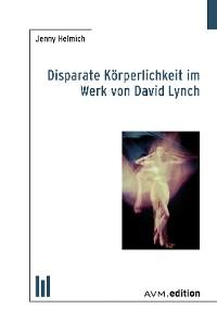 Cover Disparate Körperlichkeit im Werk von David Lynch
