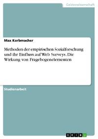 Cover Methoden der empirischen Sozialforschung und ihr Einfluss auf Web Surveys. Die Wirkung von Fragebogenelementen
