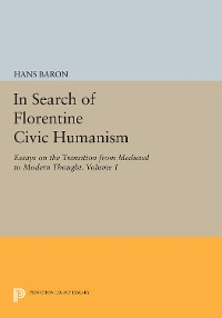 Cover In Search of Florentine Civic Humanism, Volume 1