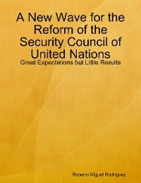 Cover A New Wave for the Reform of the Security Council of United Nations - Great Expectations but Little Results