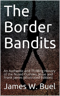 Cover The Border Bandits / An Authentic and Thrilling History of the Noted Outlaws, / Jesse and Frank James